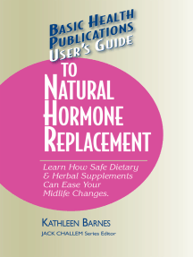 User's Guide to Natural Hormone Replacement: Learn How Safe Dietary & Herbal Supplements Can Ease Your Midlife Changes.