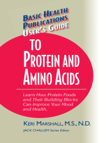 User's Guide to Protein and Amino Acids: Learn How Protein Foods and Their Building Blocks Can Improve Your Mood and Health