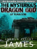 The Mysterious Dragon God Of Yonaguni (An Arcadia Jones Mystery, #4)