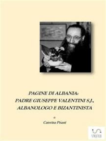 Pagine di Albania. Padre Giuseppe Valentini S.J., Albanologo e Bizantinista