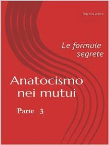 Anatocismo nei mutui: Le formule Segrete (Parte 3)
