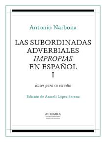 Las subordinadas adverbiales impropias en español, I: Bases para su estudio