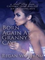 Born Again at Granny's Cave