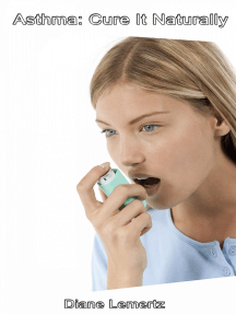 Asthma: Cure It Naturally