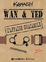 Wan & Ted - L'Affaire Guacamole