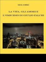 La vita, gli amori e l'omicidio di Giulio Falchi