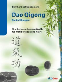 Dao Qigong - Die 24 Übungen: Eine Reise zur inneren Quelle für Wohlbefinden und Kraft