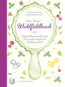 Das kleine Wohlfühlbuch: Naturkosmetik von Brombeerbad bis Salbeimilch