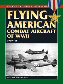 Flying American Combat Aircraft of World War II: 1939–45