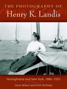 The Photography of Henry K. Landis: Pennsylvania and New York, 1886-1955