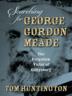 Searching for George Gordon Meade: The Forgotten Victor of Gettysburg