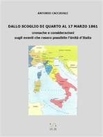 DALLO SCOGLIO DI QUARTO AL 17 MARZO 1861 cronache e considerazioni sugli eventi che resero possibile l'Unità d'Italia