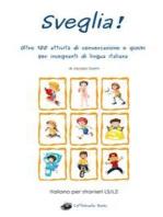 Sveglia! Oltre 100 attività di conversazione e giochi per insegnanti di lingua italiana