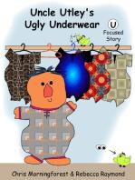 Uncle Utley's Ugly Underwear - U Focused Story
