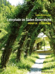 Lehrpfade im Süden Österreichs: Kärnten - Steiermark