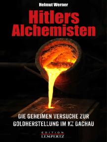 Hitlers Alchemisten: Die geheimen Versuche zur Goldherstellung im KZ Dachau