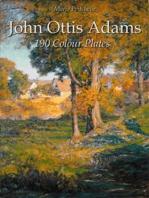 John Ottis Adams: 190 Colour Plates