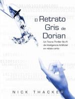 El retrato Gris de Dorian/ Un Tecno Thriller Sci Fi de Inteligencia Artificial en relato corto