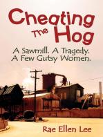 CHEATING THE HOG. A Sawmill. A Tragedy. A Few Gutsy Women.
