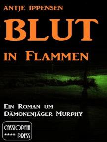 Blut in Flammen: Ein Roman um Dämonenjäger Murphy