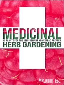 Medicinal Herb Gardening: 10 Plants for The Self-Reliant Homestead Prepper: SHTF, #2