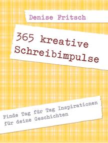 365 kreative Schreibimpulse: Finde Tag für Tag Inspirationen für deine Geschichten