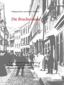Die Bruchstrasse: Traditionsinsel im Abseits - Dokumente zur Prostitution in Braunschweig 1807 - 1927