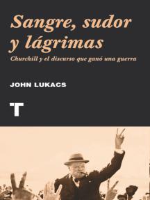 Sangre, sudor y lágrimas: Churchill y el discurso que ganó una guerra