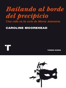 Bailando al borde del precipicio: Una vida en la corte de María Antonieta