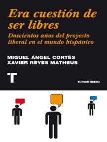 Era cuestión de ser libres: Doscientos años del proyecto liberal en el mundo hispánico
