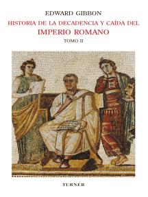 Historia de la decadencia y caída del Imperio Romano. Tomo II: Desde Juliano hasta la partición del Imperio (años 312 a 398). Invasiones de los bárbaros (años 395 a 582)