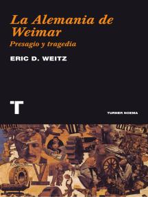 La Alemania de Weimar: Presagio y tragedia
