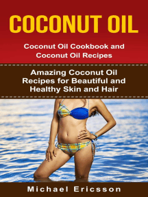 Coconut Oil: Coconut Oil Cookbook and Coconut Oil Recipes: Amazing Coconut Oil Recipes for Beautiful and Healthy Skin and Hair