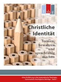 """Die """"Christliche Identität"""" - formen, bewahren und sprachfähig machen: Eine Einführung in die Systematische Theologie"""