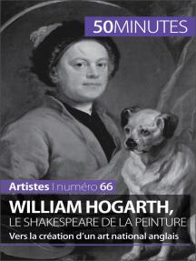William Hogarth, le Shakespeare de la peinture: Vers la création d'un art national anglais