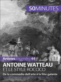 Antoine Watteau et le style rococo: De la commedia dell'arte à la fête galante