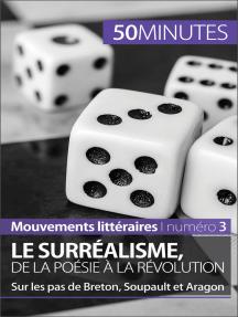 Le surréalisme, de la poésie à la révolution: Sur les pas de Breton, Soupault et Aragon