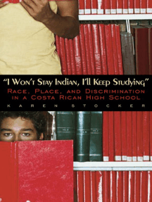 I Won't Stay Indian, I'll Keep Studying: Race, Place, and Discrimination in a Costa Rican High School