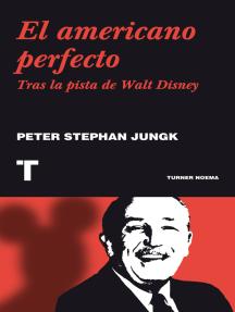 El americano perfecto: Tras la pista de Walt Disney