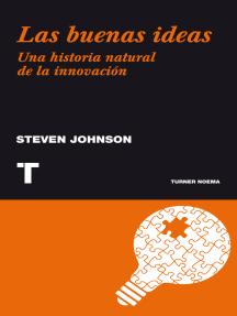 Las buenas ideas: Una historia natural de la innovación