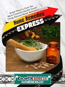 Home Remedies Express: Know How to Cure the Most Common Health Issues Using Natural Home Remedies