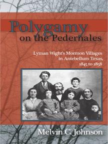 Polygamy on the Pedernales: Lyman Wight's Mormon Village in Antebellum Texas