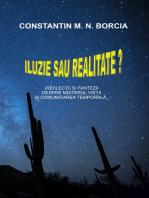 Iluzie sau realitate? (Reflecții și fantezii despre misterul vieții și comunicarea temporală)