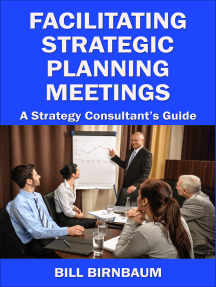 Facilitating Strategic Planning Meetings: A Strategy Consultant's Guide