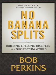"NO BANANA SPLITS ""Building Lifelong Disciples in a Short Term World"""