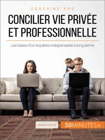 Concilier vie privée et professionnelle: Les bases d'un équilibre indispensable à long terme