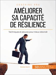 Améliorer sa capacité de résilience: Techniques et astuces pour mieux rebondir