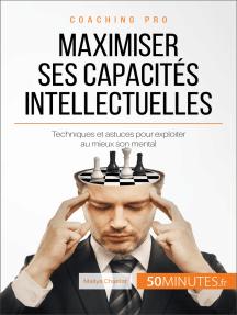 Maximiser ses capacités intellectuelles: Techniques et astuces pour exploiter au mieux son mental