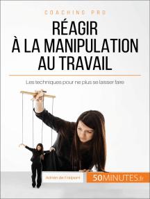 Réagir à la manipulation au travail: Les techniques pour ne plus se laisser faire