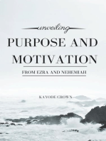 Unveiling Purpose and Motivation From Ezra and Nehemiah
